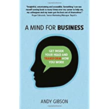 A Mind for Business: Get Inside Your Head to Transform How You Work by Andy Gibson (2015-02-05)