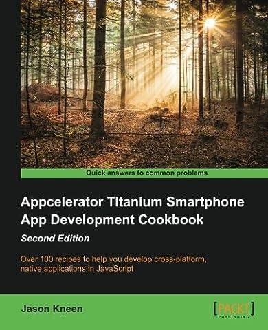 Appcelerator Titanium Smartphone App Development Cookbook - Second (Application Development Cookbook)
