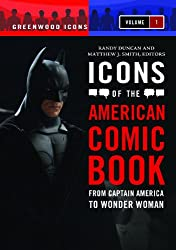 Icons of the American Comic Book 2 Volume Set: From Captain America to Wonder Woman (Greenwood Icons)