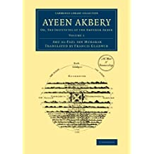 Ayeen Akbery: Or, The Institutes Of The Emperor Akber (Cambridge Library Collection - South Asian History)