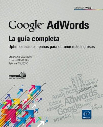 google-adwords-la-guia-completa-optimice-sus-campanas-para-obtener-mas-ingresos