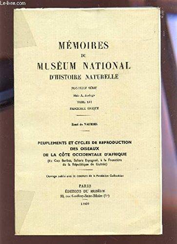 MEMOIRES DU MUSEUM NATIONAL D'HISTOIRE NATURELLE / PEUPLEMENT ET CYCLES DE REPRODUCTION DES OISEAUX DE LA COTE OCCIDENTALE D'AFRIQUE (DU CAP BARBAS, SAHARA ESPAGNOL, A LA FRONTIERE DE LA REPUBLIQUE DE GUINEE / SERIE A, ZOOLOGIE - TOME LVI .