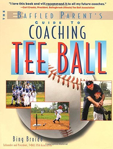 Coaching Tee Ball : The Baffled Parent's Guide 1st edition by Broido, H. W. (2003) Paperback