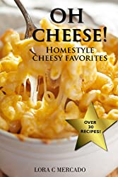 Oh CHEESE!: Homestyle Cheesy Favorites (English Edition)