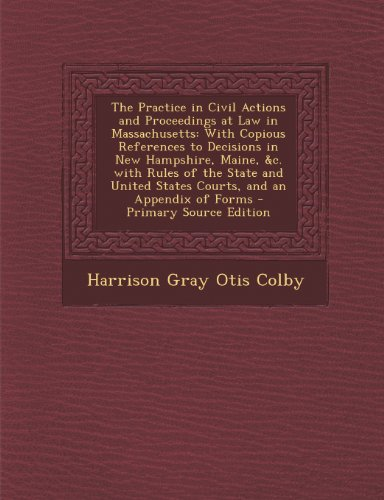 The Practice in Civil Actions and Proceedings at Law in Massachusetts: With Copious References to Decisions in New Hampshire, Maine, &C. with Rules of