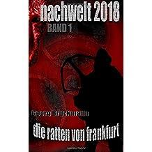 Die Ratten von Frankfurt: NACHWELT 2018 - Band 1