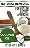 Coconut Oil: Natural Remedies for Health, Beauty and Home (Natural Remedies for Healthy, Beauty and Home Book 3)