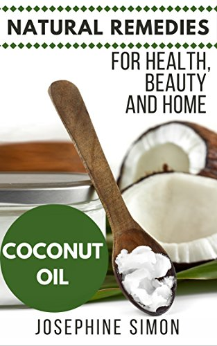 Coconut Oil: Natural Remedies for Health, Beauty and Home (Natural Remedies for Healthy, Beauty and Home Book 3) (English Edition)