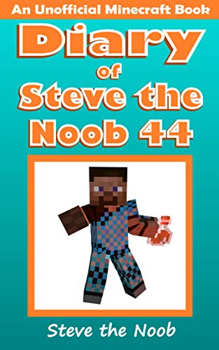Diary of Steve the Noob 44 (An Unofficial Minecraft Book) (Diary of Steve the Noob Collection) (English Edition)