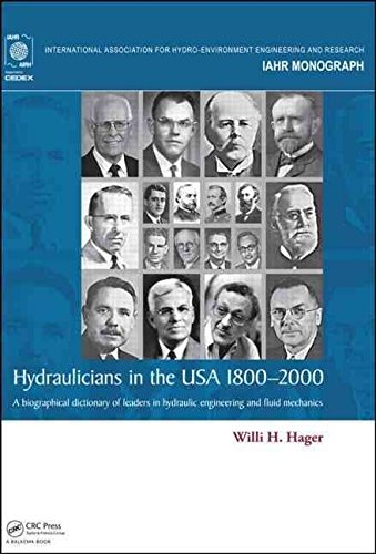 [(Hydraulicians in the USA 1800-2000 : A Biographical Dictionary of Leaders in Hydraulic Engineering and Fluid Mechanics)] [By (author) Willi H. Hager] published on (August, 2015)