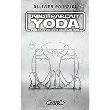 Ainsi parlait Yoda : Philosophie intergalactique by Ollivier Pourriol (2015-11-19)