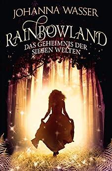 Rainbowland - Das Geheimnis der sieben Welten: Band 1 von [Wasser, Johanna]