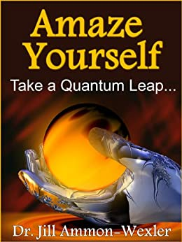 AMAZE YOURSELF: Take a Quantum Leap (English Edition) von [Ammon-Wexler, Dr. Jill]