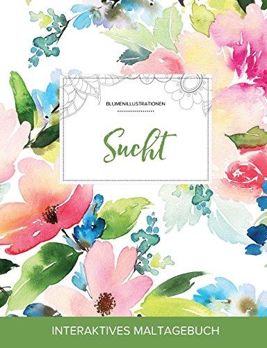 Maltagebuch Fur Erwachsene: Sucht (Blumenillustrationen, Pastellblumen) PDF Books