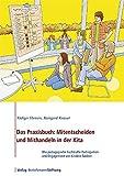 Das Praxisbuch: Mitentscheiden und Mithandeln in der Kita: Wie pädagogische Fachkräfte Partizipation und Engagement von Kindern fördern - Rüdiger Hansen, Raingard Knauer