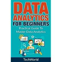 Data Analytics For Beginners: Practical Guide To Master Data Analytics