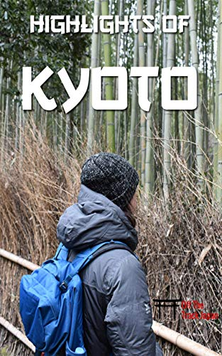 Highlights of Kyoto: Your E-Travel Guide (Japan Guides Book 5) (English Edition)