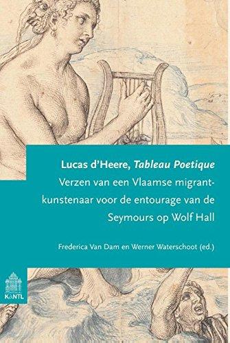 Lucas d'Heere. Tableau Poétique: Verzen van een Vlaamse migrant-kunstenaar voor de entourage van de Seymours op Wolf Hall. (Studies op het gebied van de cultuur in de Nederlanden, Band 7)