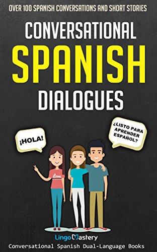 Conversational Spanish Dialogues: Over 100 Spanish Conversations and Short  Stories (Conversational Spanish Dual Language Books Book 1) (English