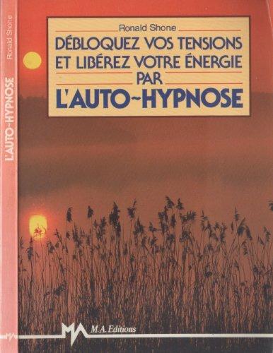 Débloquez vos tensions et libérez votre énergie par l'auto-hypnose par R Shone