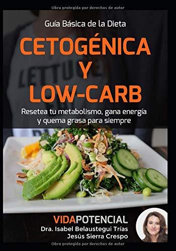 Guía básica de la Dieta Cetogénica y Low-Carb: Resetea tu metabolismo y quema grasa de la mano de la Doctora Isabel Belaustegui (Vida Potencial)
