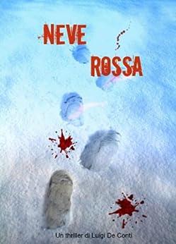 NEVE ROSSA (Red snow) di [De Conti, Luigi]