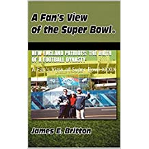 New England Patriots: The Birth of a Football Dynasty: A Fan's View of Super Bowl XXXIX (English Edition)