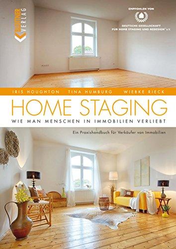 Home Staging: Wie man Menschen in Immobilien verliebt. Ein ...