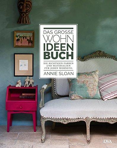 Das große Wohn-Ideen-Buch: Die richtigen Farben und Materialien für jeden Wohnstil