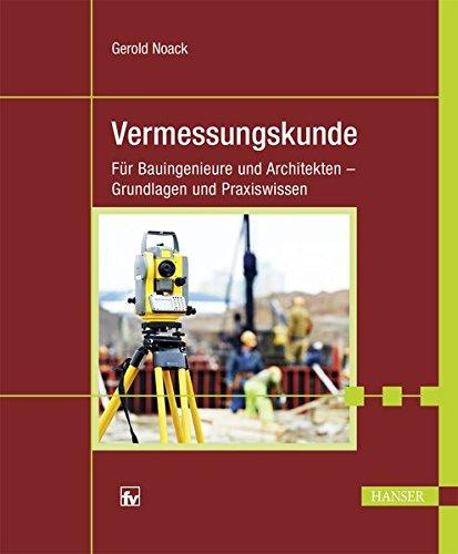 Geodäsie für Bauingenieure und Architekten: Grundlagen und Praxiswissen
