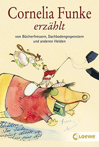 Preisvergleich Produktbild Cornelia Funke erzählt von Bücherfressern, Dachbodengespenstern und anderen Helden