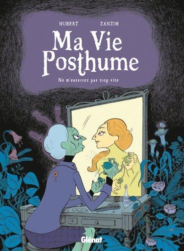 Ma Vie Posthume - Tome 01 : Ne m'enterrez pas trop vite par Hubert