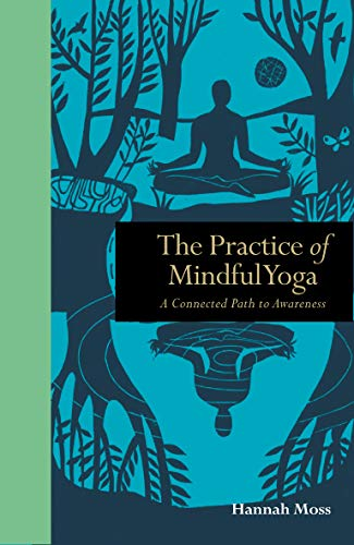 The Practice of Mindful Yoga: A Connected Path to Awareness ...