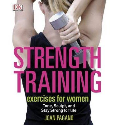 [(Strength Training Exercises for Women)] [ By (author) Joan Pagano ] [January, 2014]