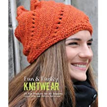 Fun & Funky Knitwear: 25 Fun Projects for All Seasons