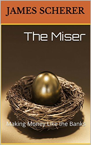 The Miser: Making Money Like the Banks (English Edition)