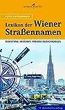 Das Lexikon der Wiener Straßennamen: Bedeutung. Herkunft. Frühere Bezeichnungen.