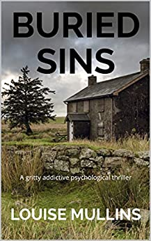 Buried Sins: A gritty addictive psychological thriller by [Mullins, Louise]