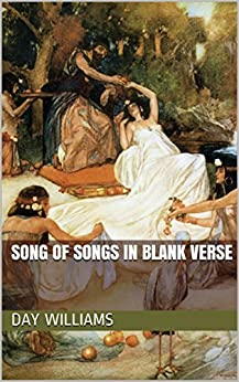 Song of Songs in Blank Verse (Bible in Blank Verse Book 20) (English Edition) di [Williams, Day]