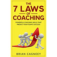 Coaching: The 7 Laws Of Coaching: Powerful Coaching Skills That Will Predict Your Team's Success (7 Laws, coaching questions, coaching books, the coaching habit) (English Edition)