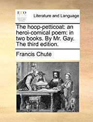 The hoop-petticoat: an heroi-comical poem: in two books. By Mr. Gay. The third edition.