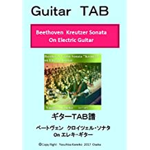 Guitar TAB Beethoven  Kreutzer Sonata On Electric Guitar: Violic Guitar  Playing Vilin Concerto on Electric Guitar (Japanese Edition)