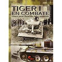 Tiger I en combate.Primera Parte. Desarrollo y Producción (IMAGENES DE GUERRA)