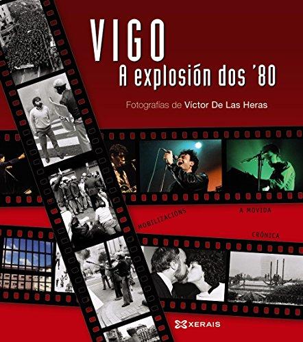 Vigo, a explosión dos ´80 (Grandes Obras - Edicións Singulares) por Victor de las Heras