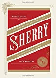 Sherry: A Modern Guide to the Wine World's Best-Kept Secret, with Cocktails and Recipes.