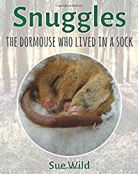 Snuggles: The Dormouse Who Lived In A Sock.: Volume 1 (U.K. Wildlife Mammals)