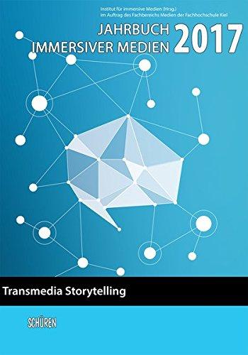 Transmedia Storytelling (Jahrbuch immersiver Medien)