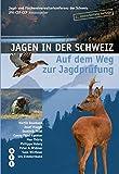 Jagen in der Schweiz - Jagd-und Fischereiverwalterkonferenz der Schweiz JFK-CSF-CCP (Hrsg.)