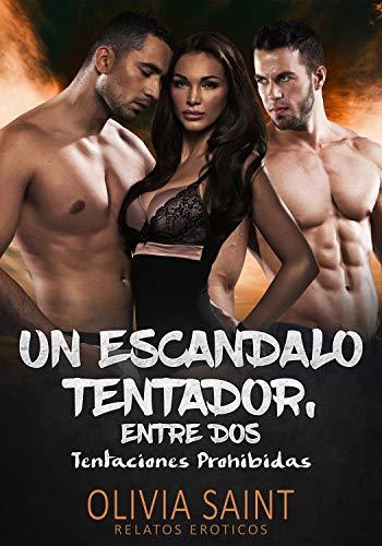 Un escándalo Tentador entre Dos: Tentaciones Prohibidas (Relatos Eroticos nº 1)