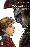 Ma guerre de Troie (Jeunesse) (French Edition)